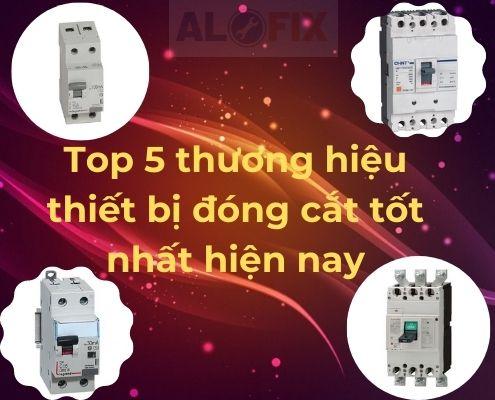 Top 5 thương hiệu thiết bị đóng cắt tốt nhất hiện nay