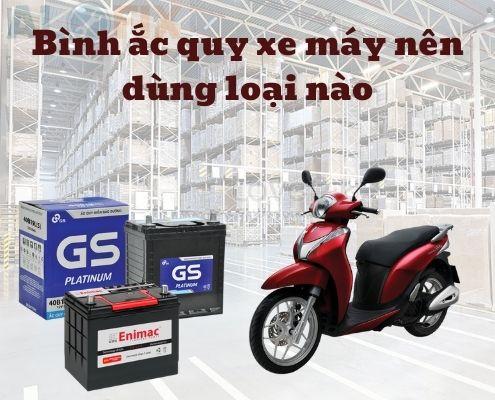 Bình ắc quy xe máy nên dùng loại nào