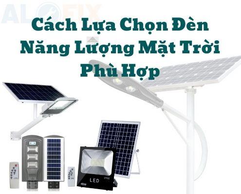 cách lựa chọn đèn năng lượng mặt trời phù hợp