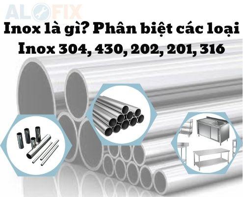 Inox là gì? Phân biệt các loại Inox 304, 430, 202, 201, 316